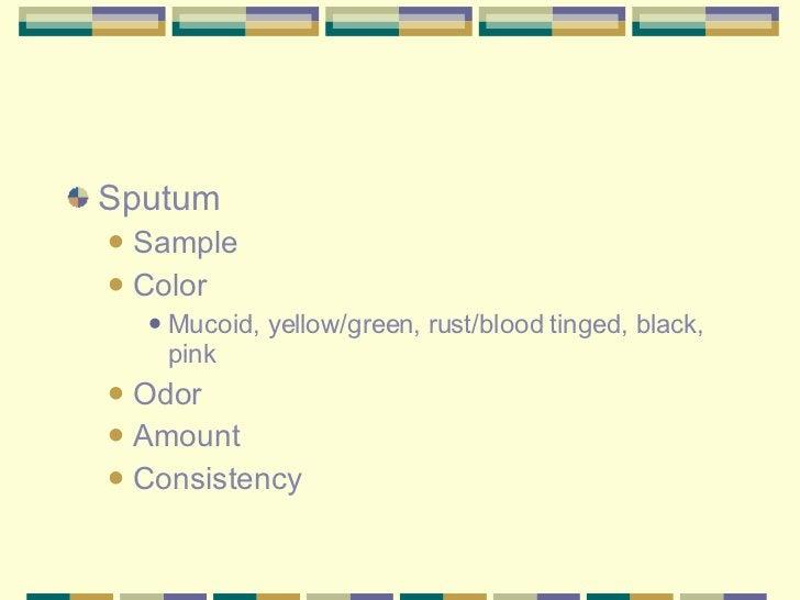 <ul><li>Sputum  </li></ul><ul><ul><li>Sample </li></ul></ul><ul><ul><li>Color </li></ul></ul><ul><ul><ul><li>Mucoid, yello...