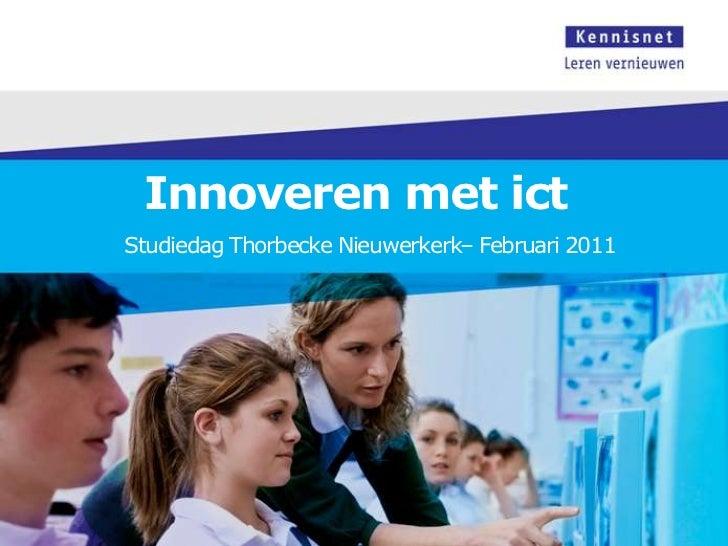 Innoveren met ict<br />Studiedag Thorbecke Nieuwerkerk– Februari 2011<br />