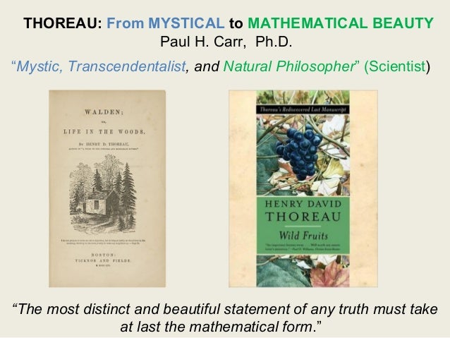 """THOREAU: From MYSTICAL to MATHEMATICAL BEAUTY Paul H. Carr, Ph.D. """"Mystic, Transcendentalist, and Natural Philosopher"""" (Sc..."""