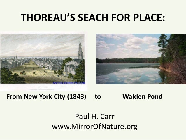 THOREAU'S SEACH FOR PLACE: From New York City (1843) to Walden Pond Paul H. Carr www.MirrorOfNature.org