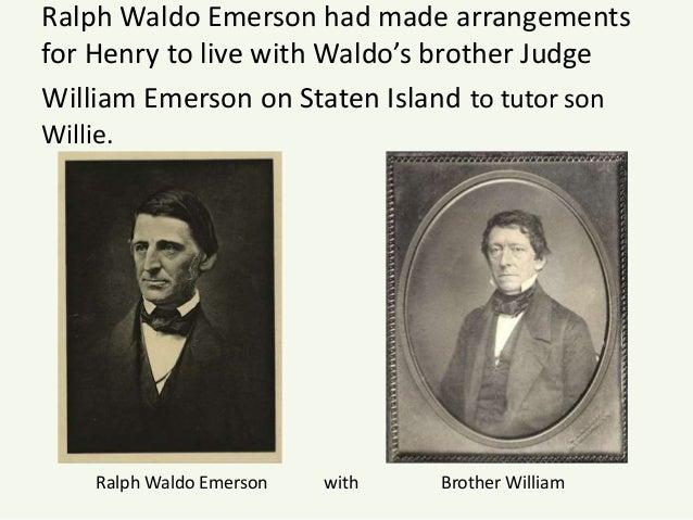 ralph waldo emerson and thoreau Emerson, ralph waldo (ĕm`ərsən), 1803–82, american poet and essayist, b boston through his essays, poems, and lectures, the sage of concord established.