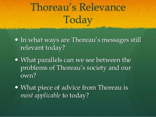 Thoreau's Relevance Today  In what ways are Thoreau's messages still relevant today?  What parallels can we see between ...