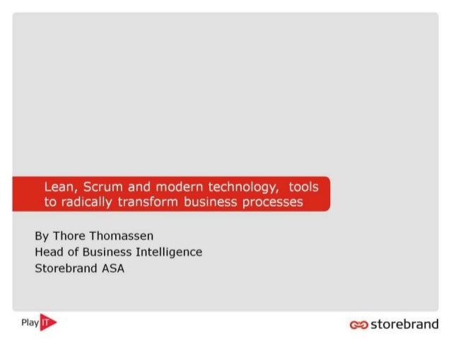 Lean,  Scrum and modern technology,  tools to radically transform business processes  By Thore Thomassen Head of Business ...