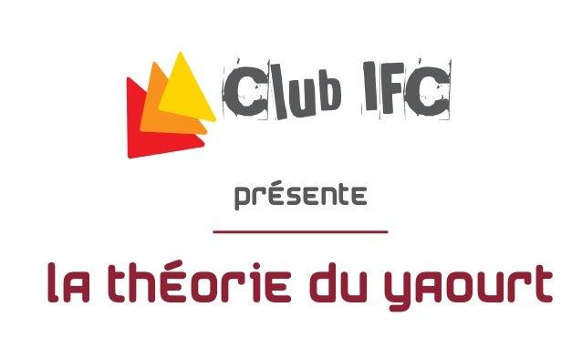 Club IFC présente La théorie du yaourt