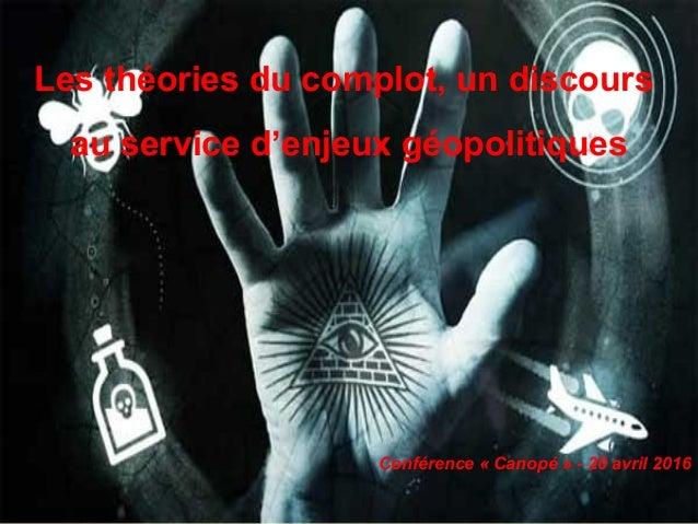 Les théories du complot, un discours au service d'enjeux géopolitiques Conférence « Canopé » - 20 avril 2016