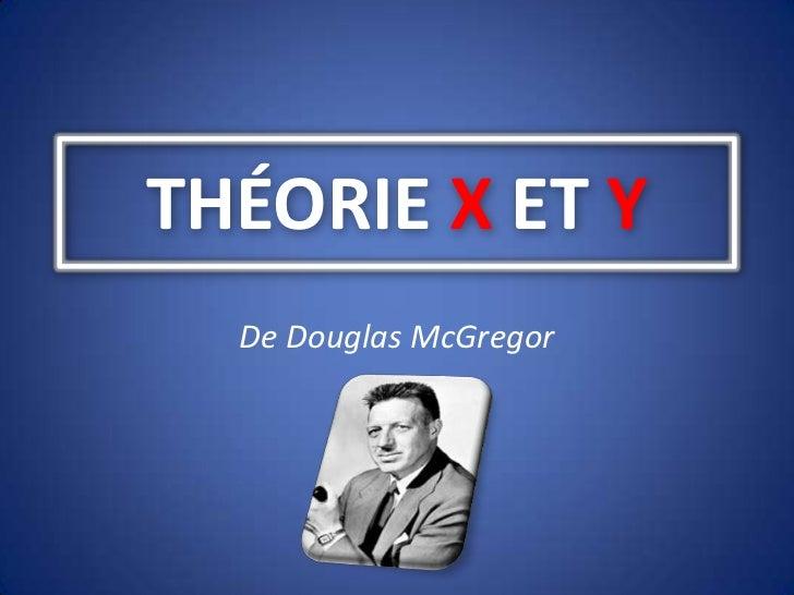 THÉORIE X ET Y<br />De Douglas McGregor <br />