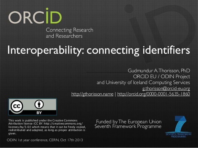 Interoperability: connecting identifiers Gudmundur A. Thorisson, PhD ORCID EU / ODIN Project and University of Iceland Com...