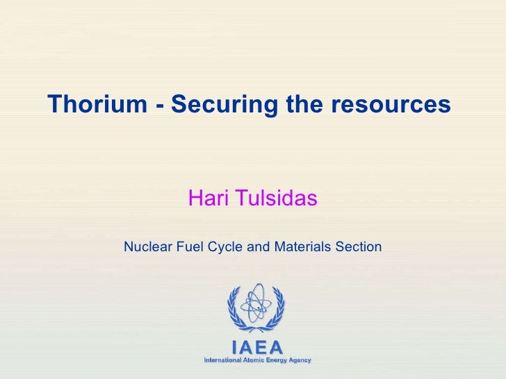 Thorium - Securing the resources  Hari Tulsidas Nuclear Fuel Cycle and Materials Section