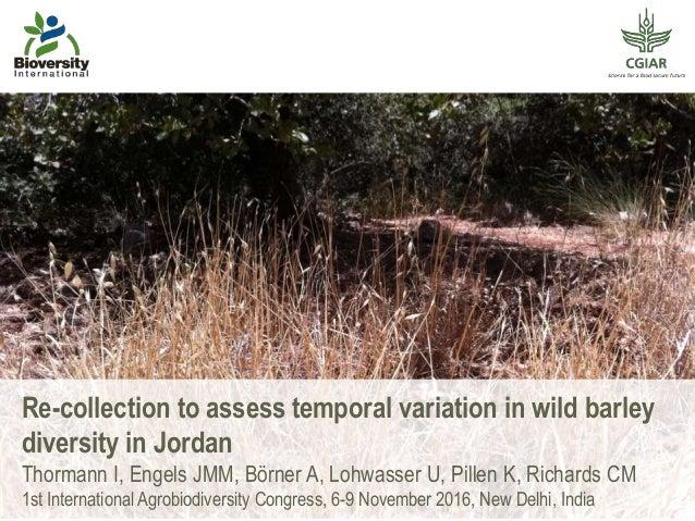Re-collection to assess temporal variation in wild barley diversity in Jordan Thormann I, Engels JMM, Börner A, Lohwasser ...