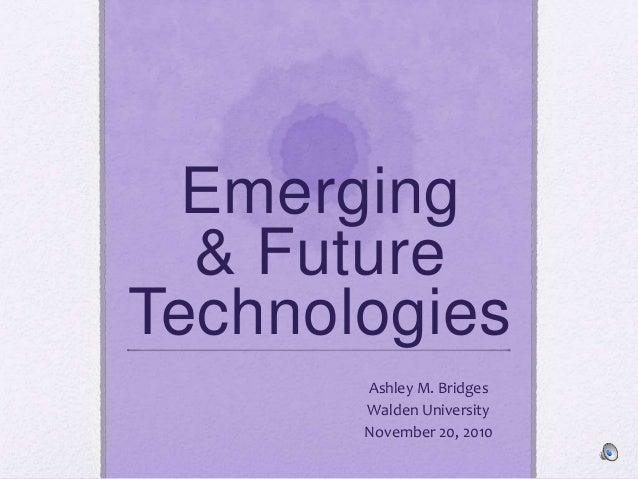 Emerging & Future Technologies Ashley M. Bridges Walden University November 20, 2010