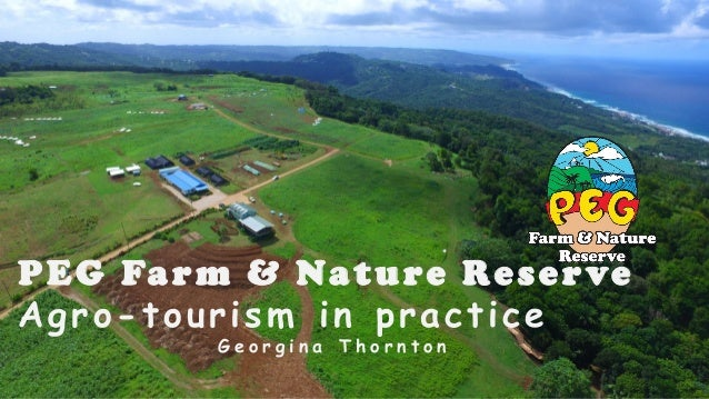 PEG Farm & Nature Reserve Agro-tourism in practice G e o r g i n a T h o r n t o n