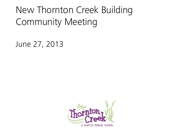 New Thornton Creek Building Community Meeting June 27, 2013