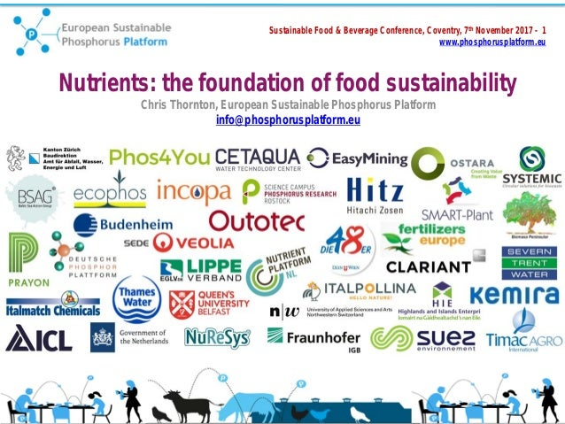 Sustainable Food & Beverage Conference, Coventry, 7th November 2017 - 1 www.phosphorusplatform.eu Nutrients: the foundatio...