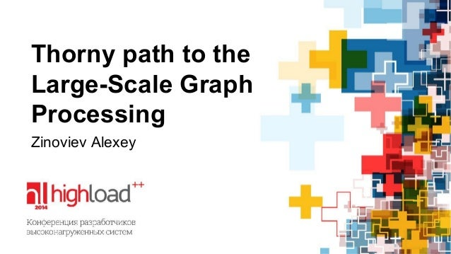 Thorny path to the  Large-Scale Graph  Processing  Zinoviev Alexey