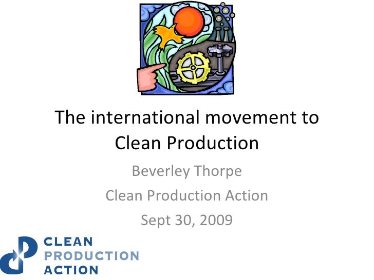 The international movement to Clean Production Beverley Thorpe Clean Production Action Sept 30, 2009