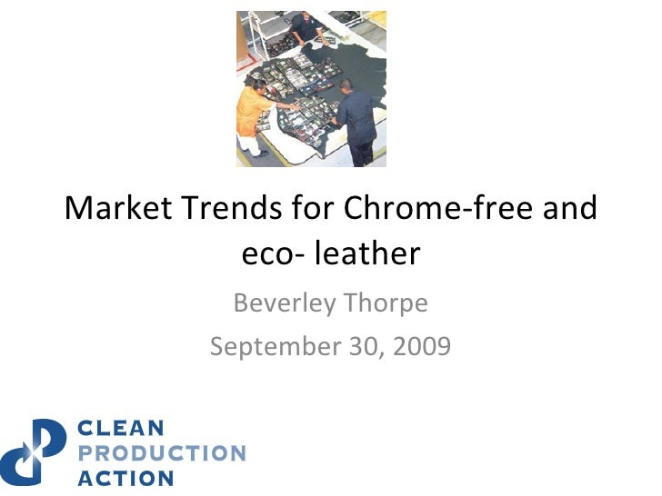 Market Trends for Chrome-free and eco- leather Beverley Thorpe September 30, 2009