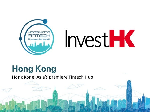 Hong Kong: Asia's premiere Fintech Hub Hong Kong