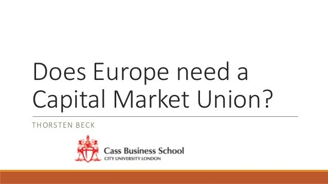Does Europe need a Capital Market Union? THORSTEN BECK