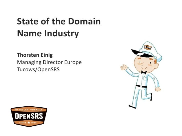 State of the DomainName Industry<br />Thorsten Einig<br />Managing Director Europe<br />Tucows/OpenSRS<br />