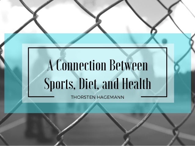 A Connection Between Sports, Diet, and Health THORSTEN HAGEMANN