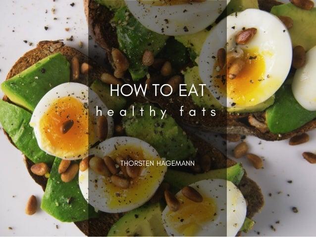 HOW TO EAT h e a l t h y f a t s THORSTEN HAGEMANN