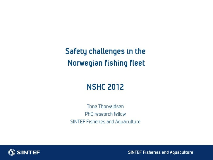 Safety challenges in the Norwegian fishing fleet        NSHC 2012        Trine Thorvaldsen       PhD research fellow SINTE...
