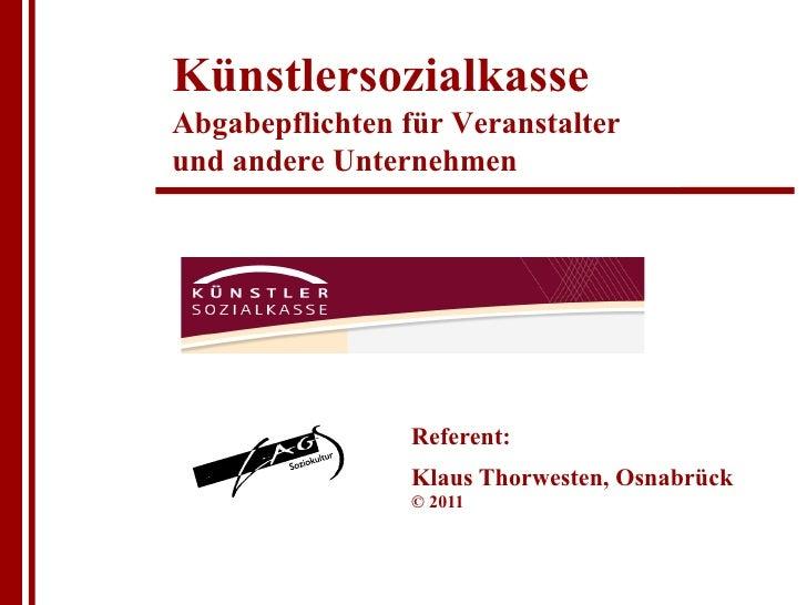 KünstlersozialkasseAbgabepflichten für Veranstalterund andere Unternehmen                 Referent:                 Klaus ...