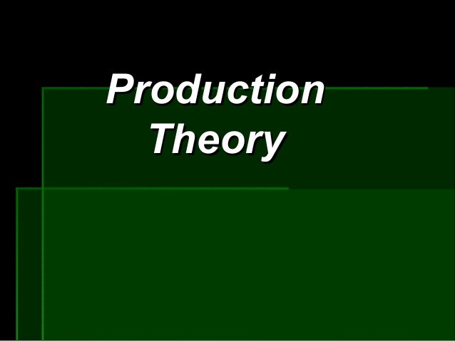 ProductionProduction TheoryTheory