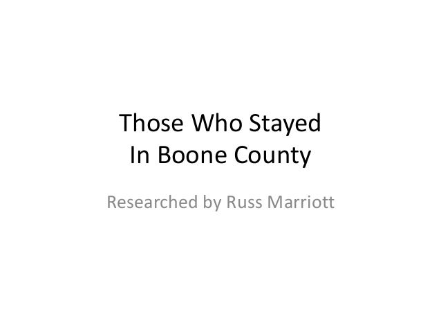 Those Who Stayed  In Boone CountyResearched by Russ Marriott