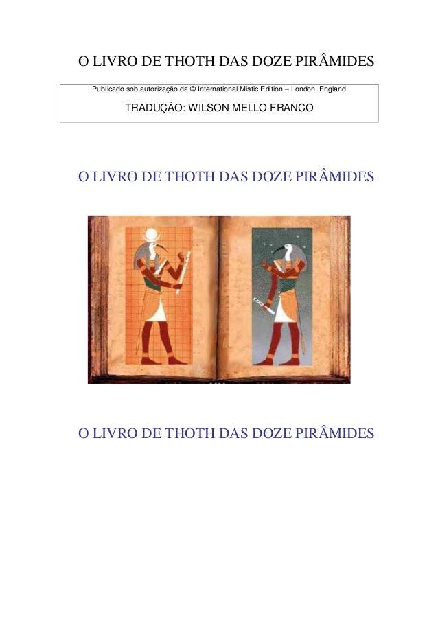 O LIVRO DE THOTH DAS DOZE PIRÂMIDES Publicado sob autorização da © International Mistic Edition – London, England         ...