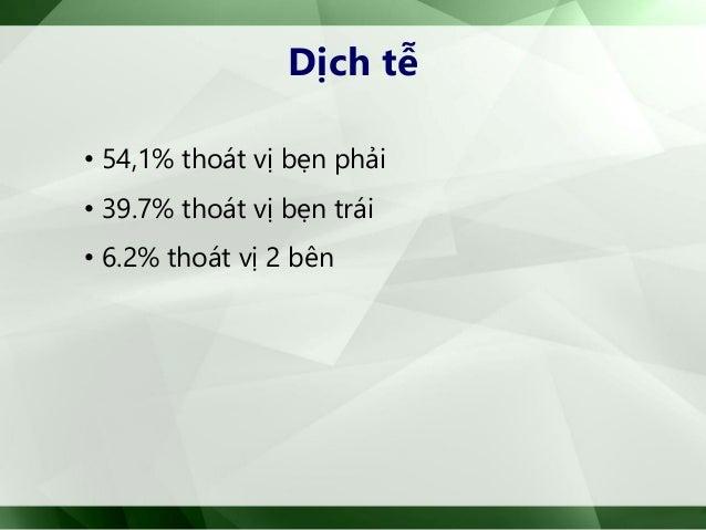Dịch tễ • 54,1% thoát vị bẹn phải • 39.7% thoát vị bẹn trái • 6.2% thoát vị 2 bên
