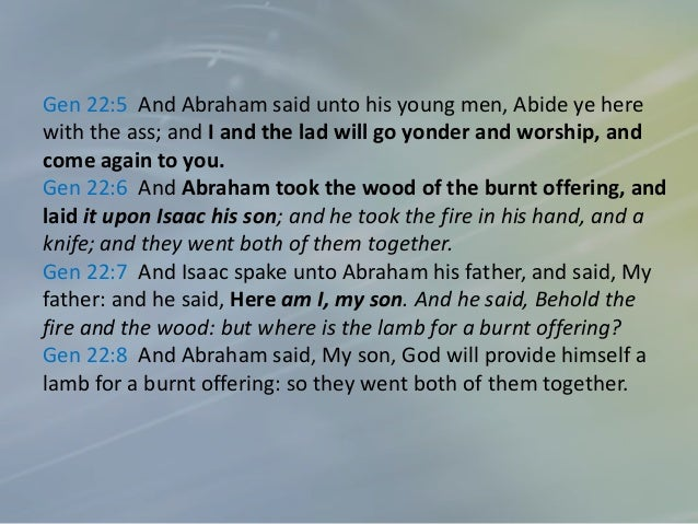 Gen 22:9 And they came to the place which God had told him of; and Abraham built an altar there, and laid the wood in orde...