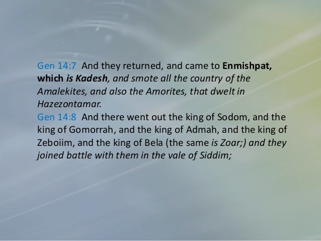 Gen 14:10 And the vale of Siddim was full of slimepits; and the kings of Sodom and Gomorrah fled, and fell there; and they...