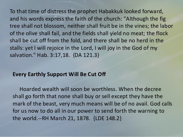 In the last great conflict in the controversy with Satan those who are loyal to God will see every earthly support cut off...