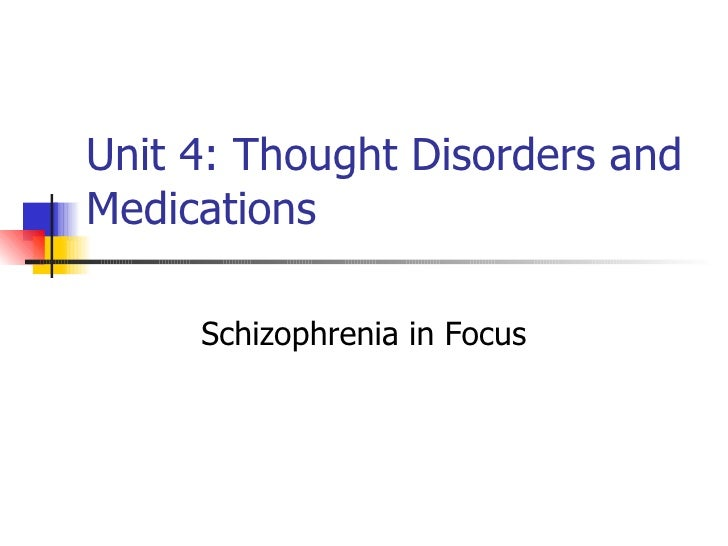 Unit 4: Thought Disorders and Medications Schizophrenia in Focus