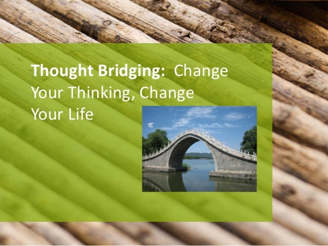 Thought Bridging: Change Your Thinking, Change Your Life