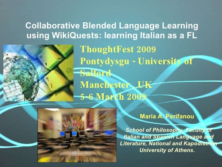 Collaborative Blended Language Learning using WikiQuests: learning Italian as a FL Maria A. Perifanou   School of Philosop...