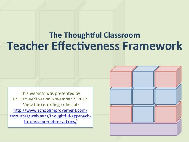 The Though(ul Classroom Teacher Effec2veness Framework         This webinar was presented by   Dr....