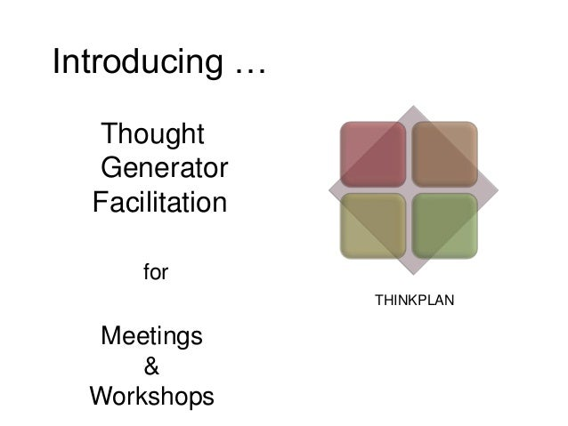 Introducing … Thought Generator Facilitation for THINKPLAN  Meetings & Workshops
