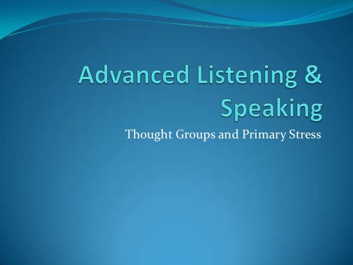 Advanced Listening & Speaking<br />Thought Groups and Primary Stress<br />