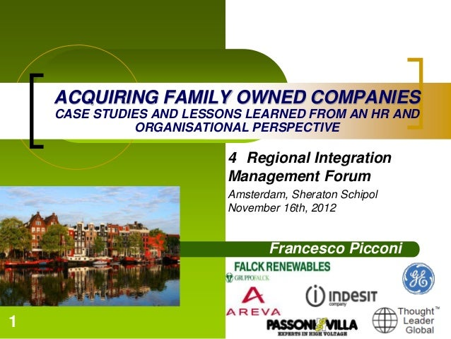 1ACQUIRING FAMILY OWNED COMPANIESCASE STUDIES AND LESSONS LEARNED FROM AN HR ANDORGANISATIONAL PERSPECTIVE4 Regional Integ...