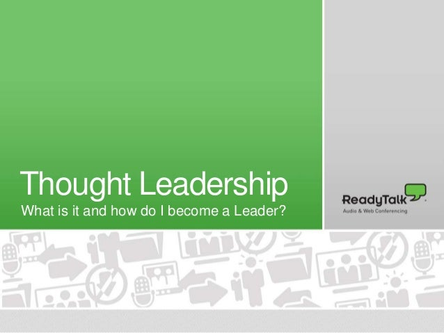 Thought Leadership What is it and how do I become a Leader?