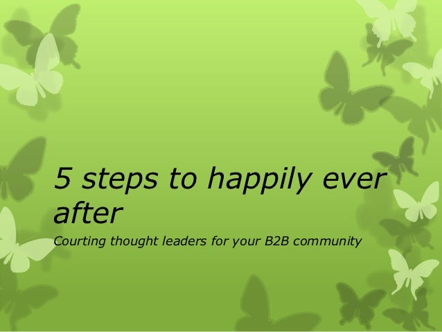 5 steps to happily everafterCourting thought leaders for your B2B community