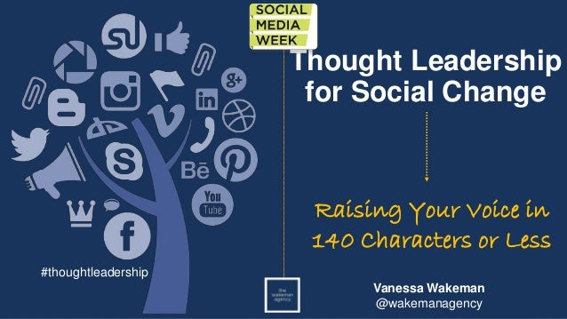 Thought Leadership for Social Change Raising Your Voice in 140 Characters or Less Vanessa Wakeman @wakemanagency #thoughtl...