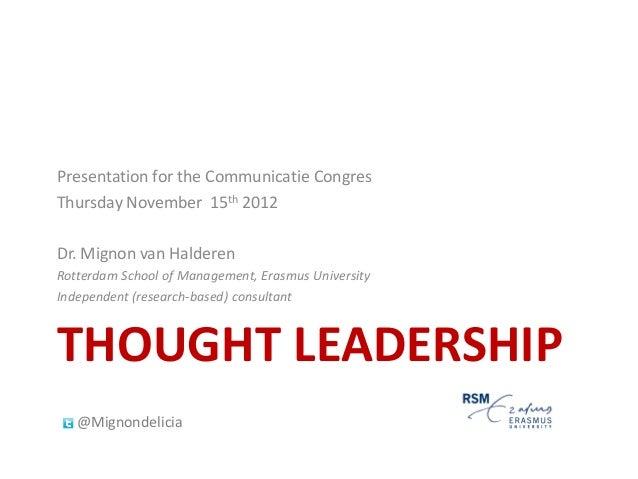Presentation for the Communicatie CongresThursday November 15th 2012Dr. Mignon van HalderenRotterdam School of Management,...