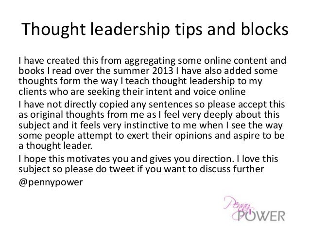 Thought leadership tips and blocks I have created this from aggregating some online content and books I read over the summ...