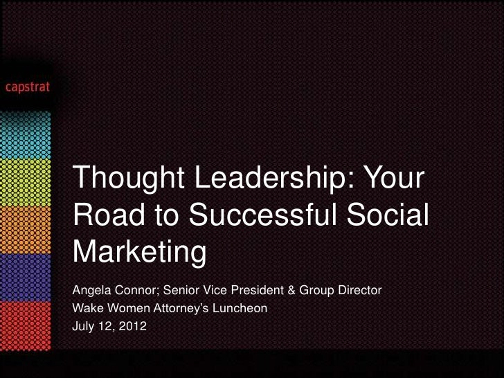 Thought Leadership: YourRoad to Successful SocialMarketingAngela Connor; Senior Vice President & Group DirectorWake Women ...
