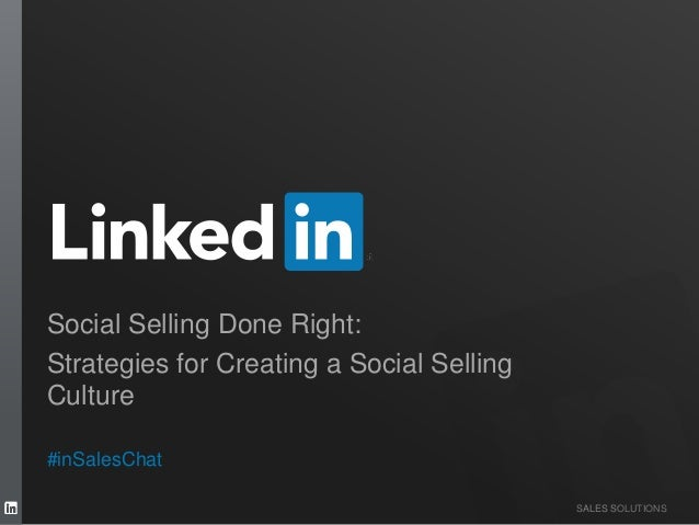 SALES SOLUTIONS Social Selling Done Right: Strategies for Creating a Social Selling Culture #inSalesChat