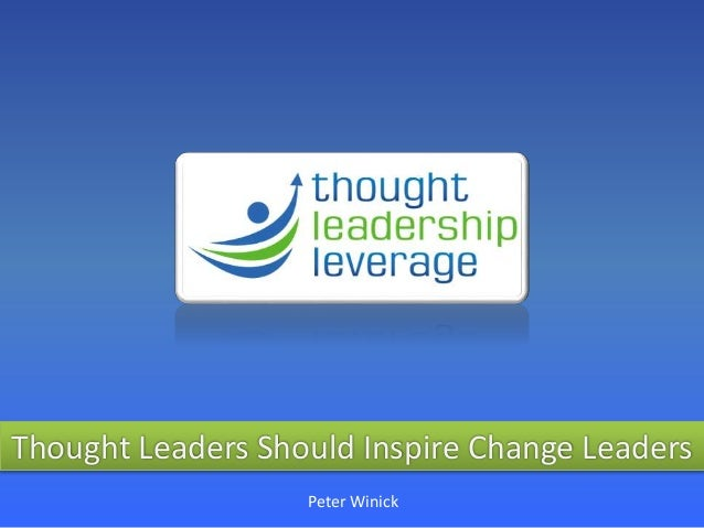 Thought Leaders Should Inspire Change Leaders Peter Winick