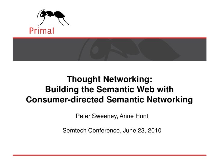 Thought Networking:Building the Semantic Web withConsumer-directed Semantic Networking<br />Peter Sweeney, Anne Hunt<br />...